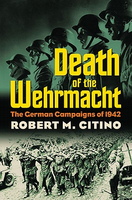 Death of the Wehrmacht By Citino, Robert Michael